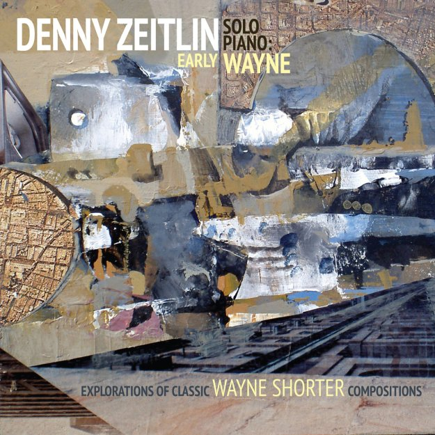 Early Wayne - Explorations of Classic Wayne Shorter Compositions by Denny Zeitlin